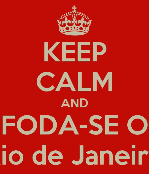 KEEP CALM AND FODA-SE O Rio de Janeiro