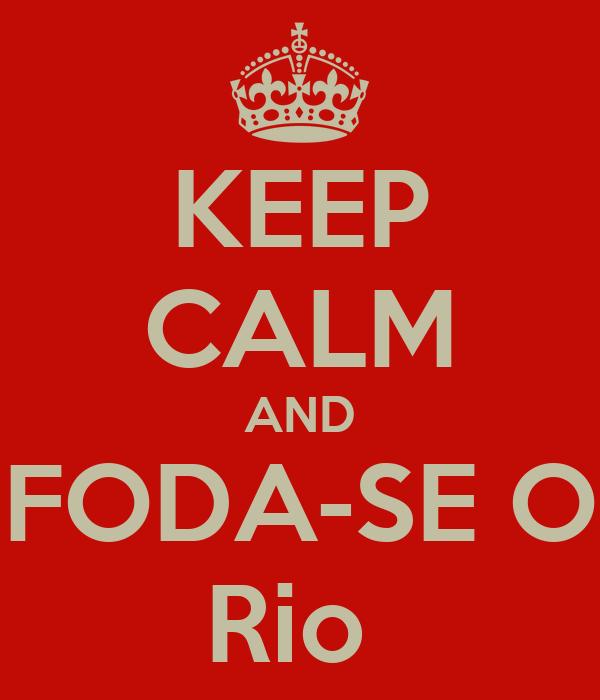 KEEP CALM AND FODA-SE O Rio