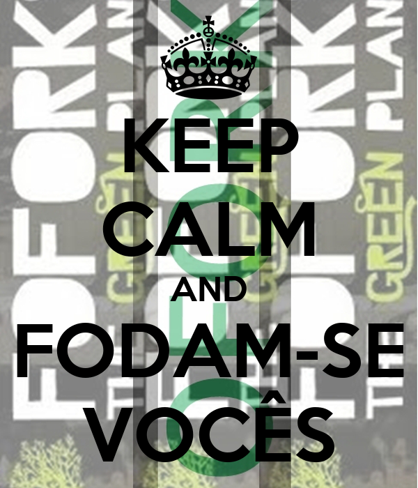 KEEP CALM AND FODAM-SE VOCÊS