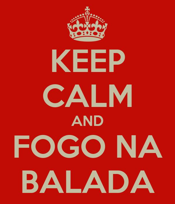KEEP CALM AND FOGO NA BALADA