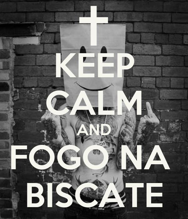 KEEP CALM AND FOGO NA  BISCATE