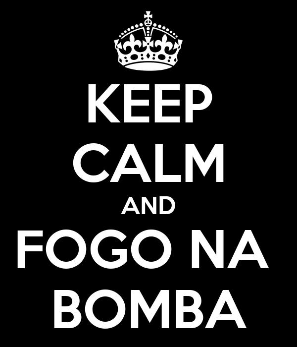 KEEP CALM AND FOGO NA  BOMBA