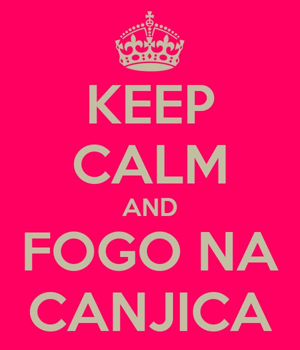 KEEP CALM AND FOGO NA CANJICA