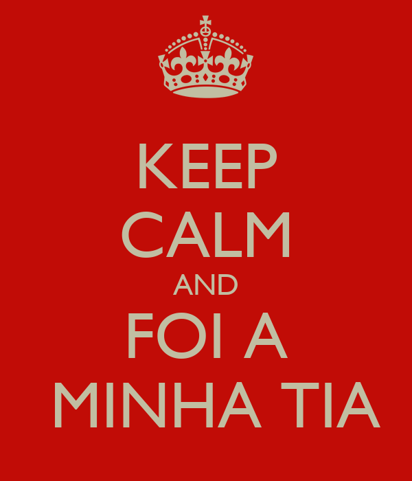 KEEP CALM AND FOI A  MINHA TIA