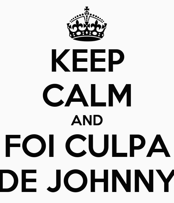 KEEP CALM AND FOI CULPA DE JOHNNY