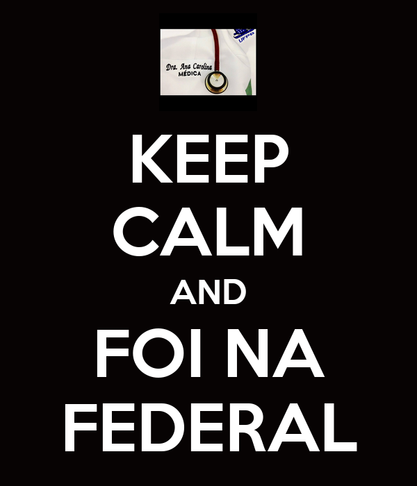 KEEP CALM AND FOI NA FEDERAL