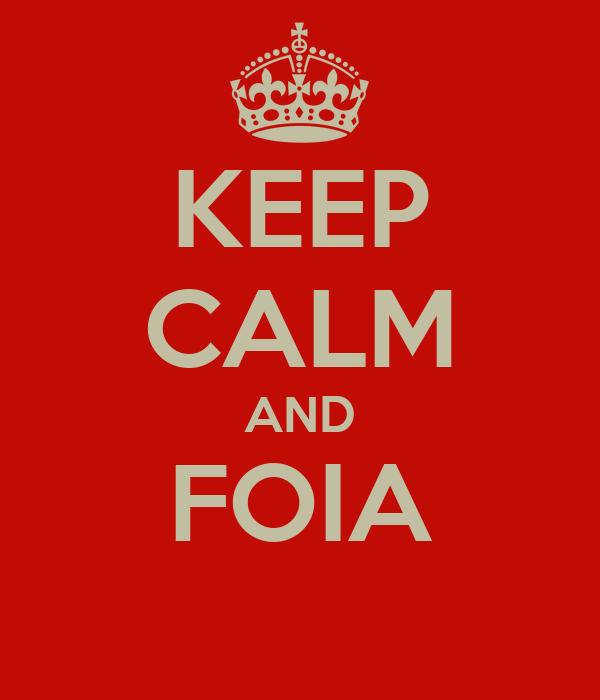 KEEP CALM AND FOIA