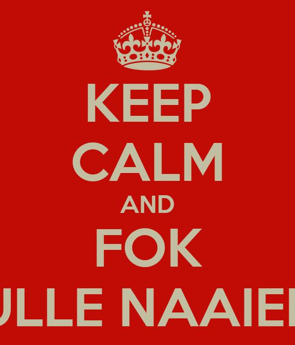 KEEP CALM AND FOK JULLE NAAIERS