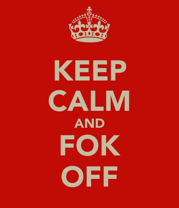 KEEP CALM AND FOK OFF