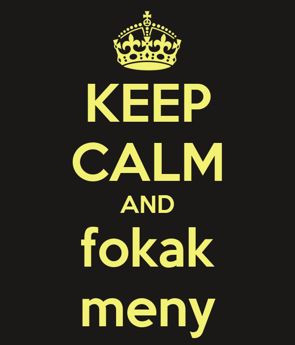 KEEP CALM AND fokak meny