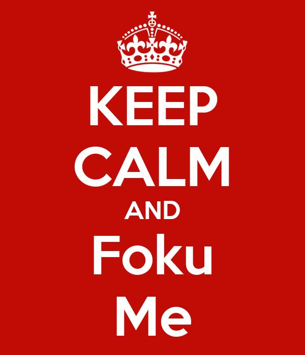 KEEP CALM AND Foku Me