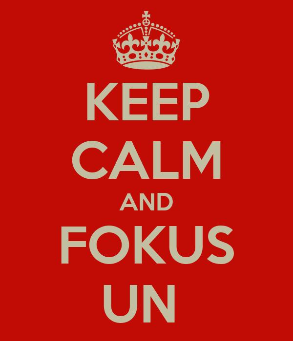 KEEP CALM AND FOKUS UN