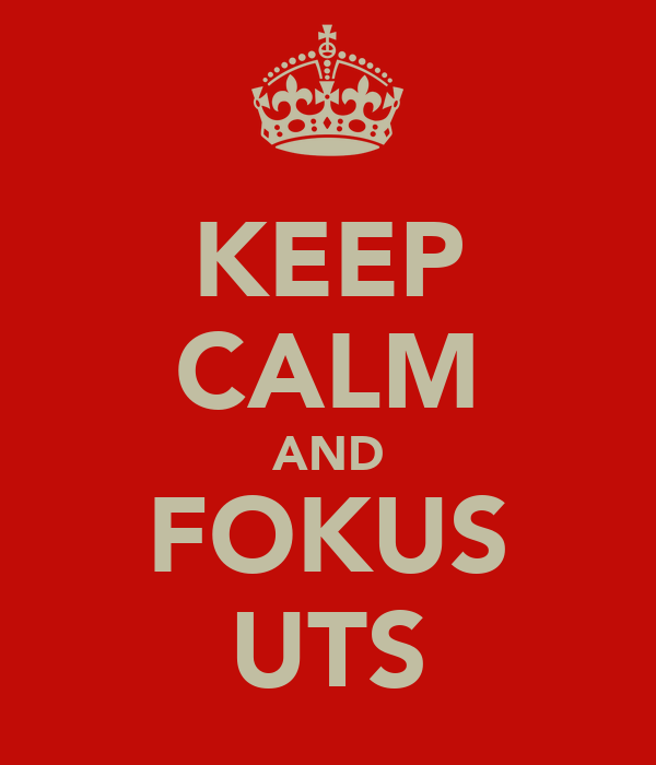 KEEP CALM AND FOKUS UTS