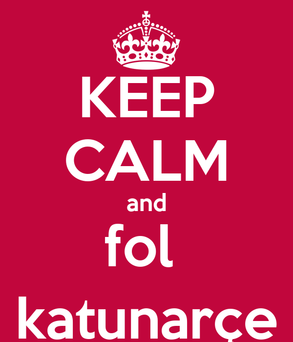 KEEP CALM and fol  katunarçe