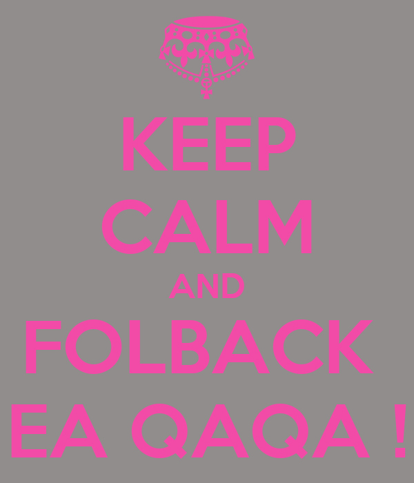KEEP CALM AND FOLBACK  EA QAQA !