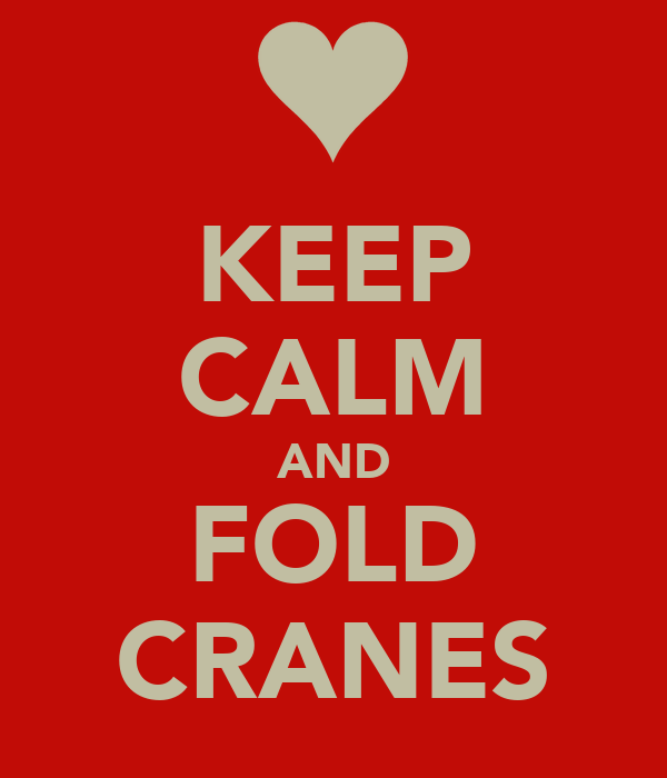 KEEP CALM AND FOLD CRANES