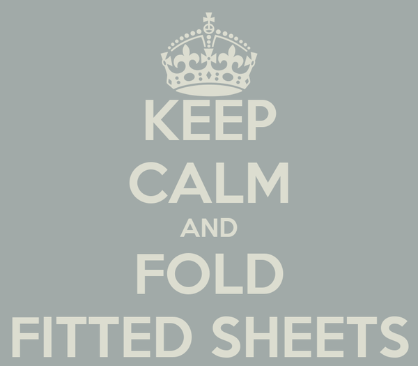 KEEP CALM AND FOLD FITTED SHEETS