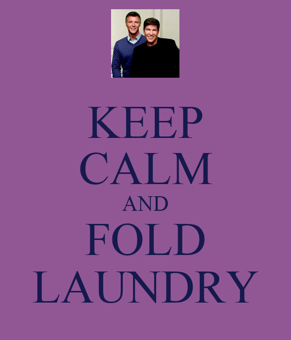 KEEP CALM AND FOLD LAUNDRY