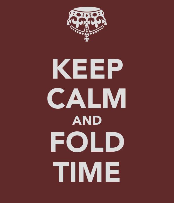 KEEP CALM AND FOLD TIME