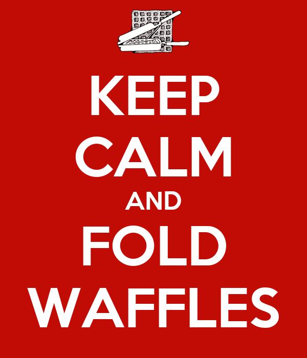 KEEP CALM AND FOLD WAFFLES