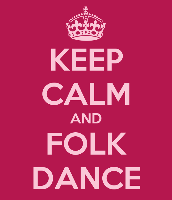 KEEP CALM AND FOLK DANCE