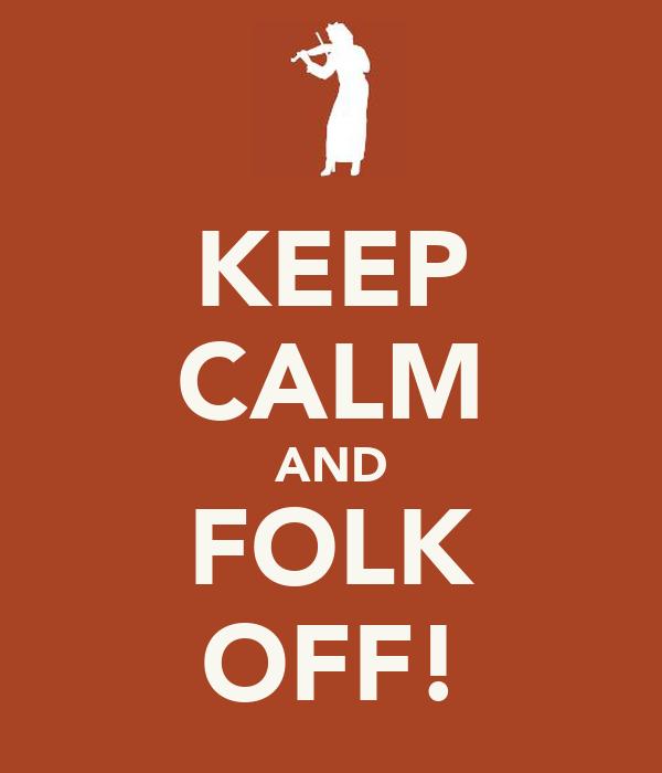 KEEP CALM AND FOLK OFF!