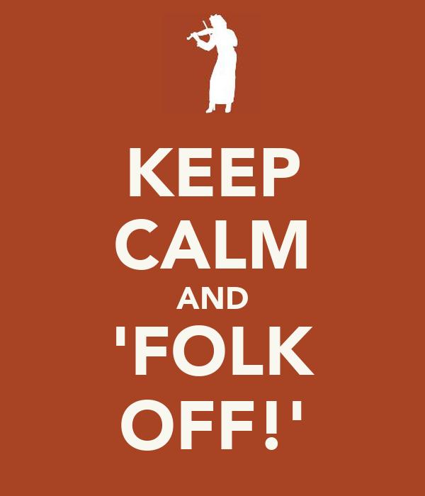 KEEP CALM AND 'FOLK OFF!'