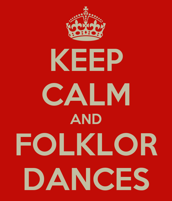 KEEP CALM AND FOLKLOR DANCES