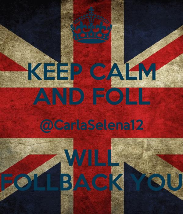 KEEP CALM AND FOLL @CarlaSelena12 WILL FOLLBACK YOU