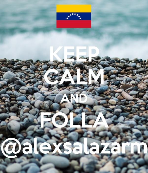 KEEP CALM AND FOLLA @alexsalazarm