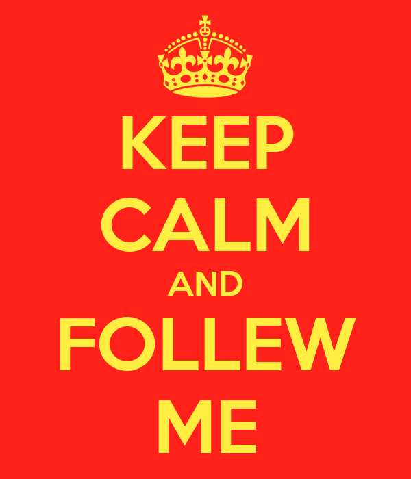 KEEP CALM AND FOLLEW ME
