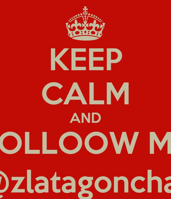 KEEP CALM AND FOLLOOW ME @zlatagonchar