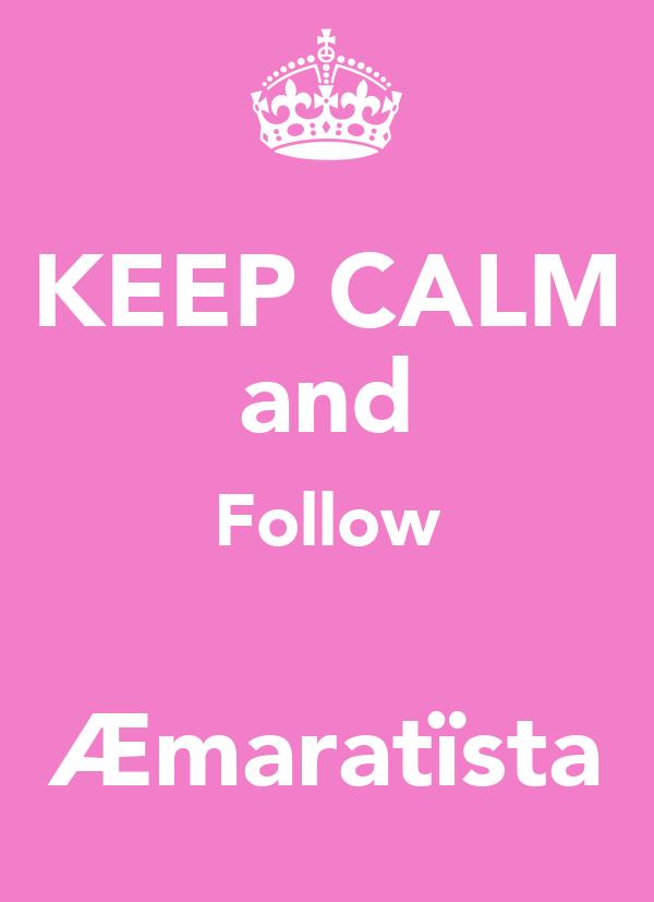 KEEP CALM and Follow ♥ Æmaratïsta