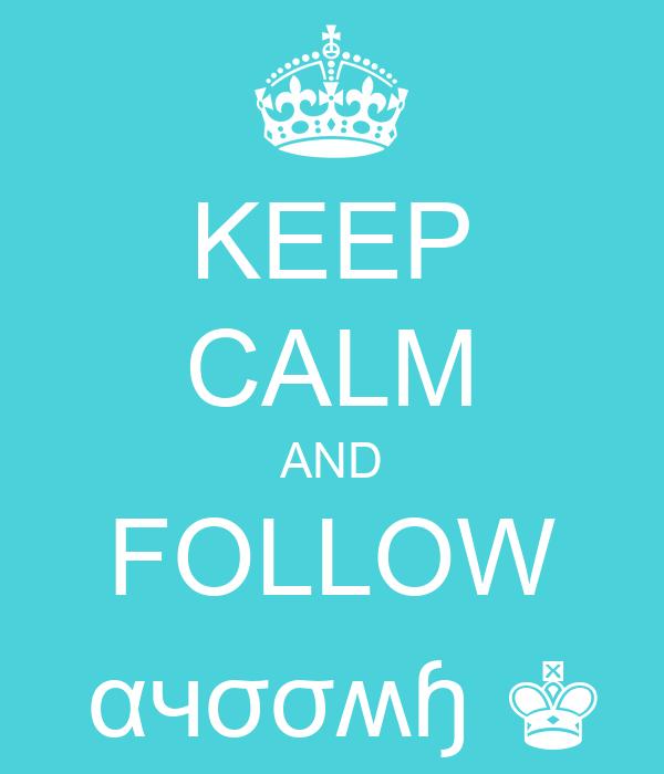 KEEP CALM AND FOLLOW   αчσσʍɧ ♚