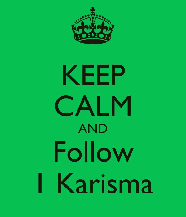 KEEP CALM AND Follow 1 Karisma