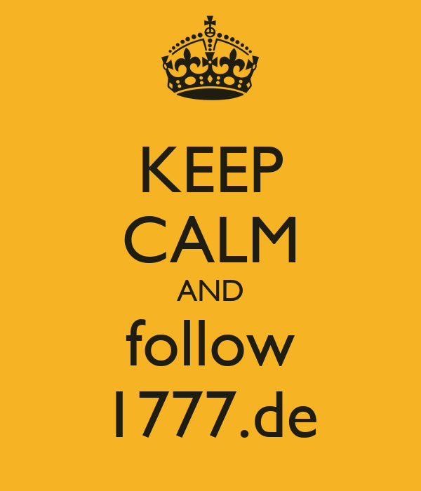 KEEP CALM AND follow 1777.de