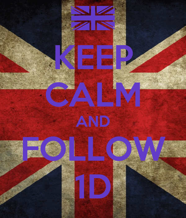KEEP CALM AND FOLLOW 1D