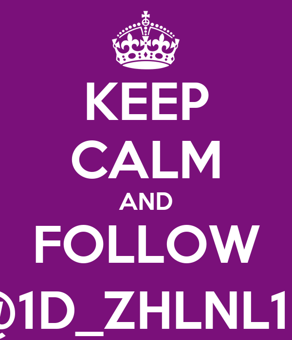 KEEP CALM AND FOLLOW @1D_ZHLNL1D