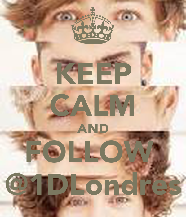 KEEP CALM AND FOLLOW  @1DLondres
