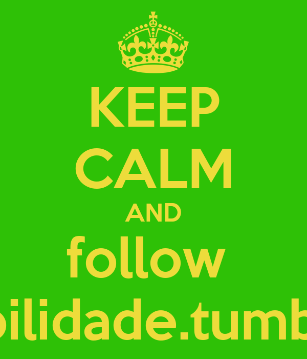 KEEP CALM AND follow  1possibilidade.tumblr.com