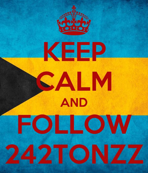 KEEP CALM AND FOLLOW 242TONZZ