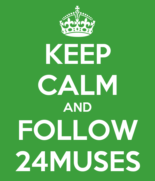 KEEP CALM AND FOLLOW 24MUSES