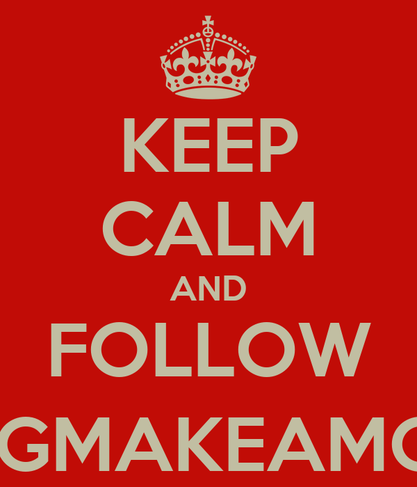 KEEP CALM AND FOLLOW @2GMAKEAMOVE