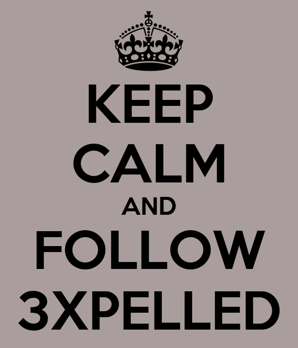KEEP CALM AND FOLLOW 3XPELLED