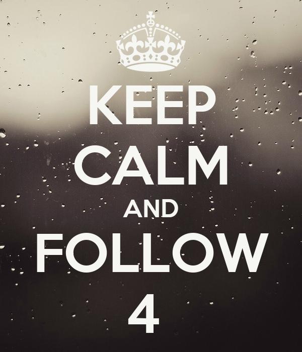 KEEP CALM AND FOLLOW 4