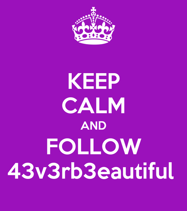 KEEP CALM AND FOLLOW 43v3rb3eautiful