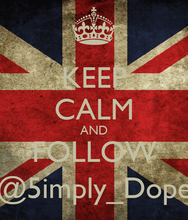 KEEP CALM AND FOLLOW @5imply_Dope