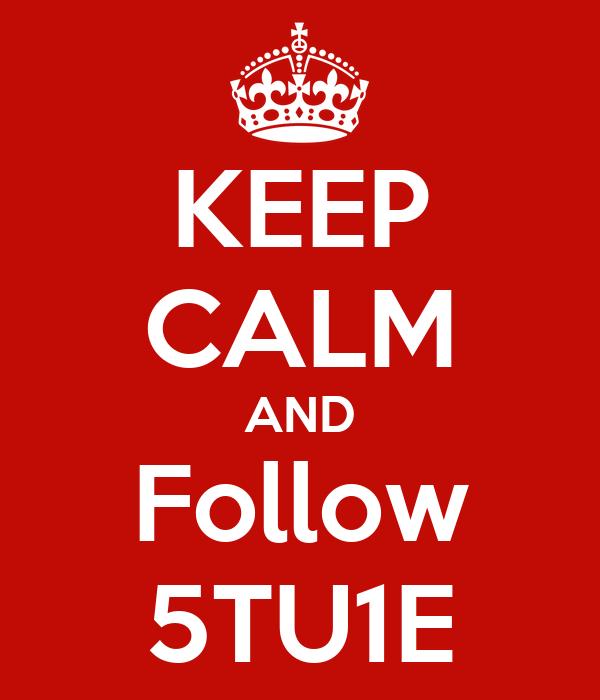 KEEP CALM AND Follow 5TU1E