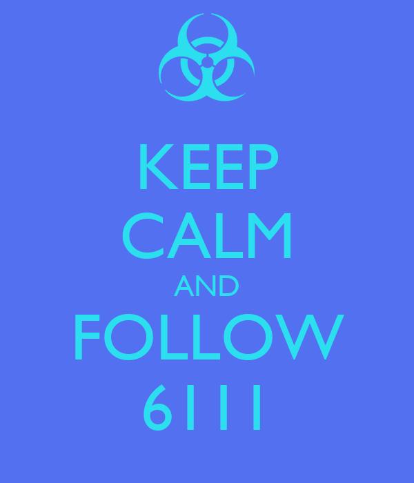 KEEP CALM AND FOLLOW 6111
