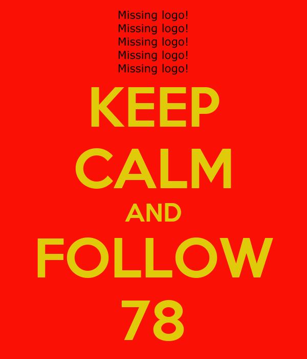 KEEP CALM AND FOLLOW 78